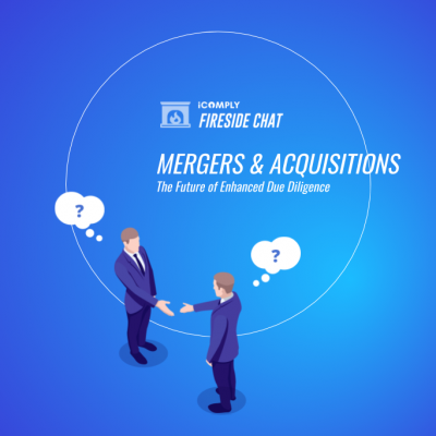 Fireside Chat: Mergers & Acquisitions: The Future of Enhanced Due Diligence